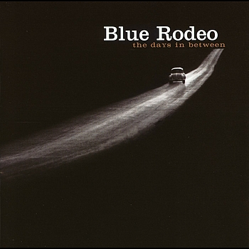Blue Rodeo - The Days In Between (Explicit)