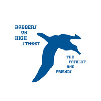 Robbers On High Street - The Fatalist And Friends