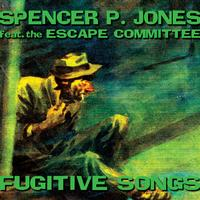 Spencer P. Jones Feat.The Escape Committee - Fugitive Songs