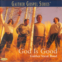 Gaither Vocal Band - God Is Good