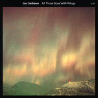 Jan Garbarek - All Those Born With Wings