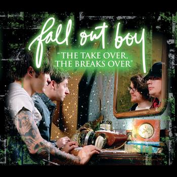 "Fall Out Boy - ""The Take Over, The Break's Over"""