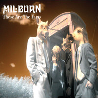 Milburn - These Are The Facts (International version)