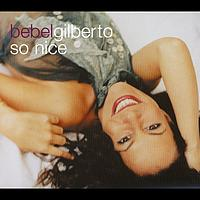 Bebel Gilberto - So Nice