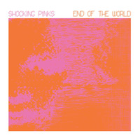 Shocking Pinks - End Of The World