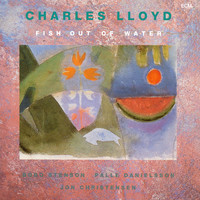 Charles Lloyd - Fish Out Of Water