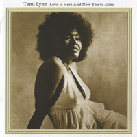 Tami Lynn - Love Is Here And Now You're Gone