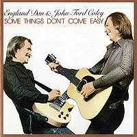 England Dan & John Ford Coley - Some Things Don't Come Easy