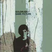 Goldrush - Same Picture