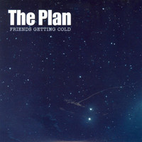 The Plan - Friends Getting Cold