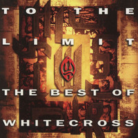 Whitecross - To The Limit (The Best Of)