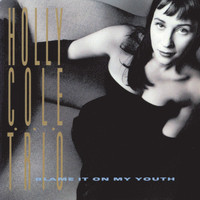 Holly Cole - Blame It On My Youth