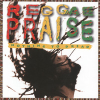 Nothing To Dread - Reggae Praise