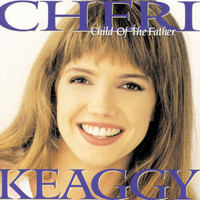 Cheri Keaggy - Child Of The Father
