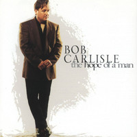 Bob Carlisle - The Hope Of A Man