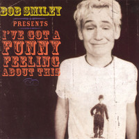 Bob Smiley - I've Got A Funny Feeling About This