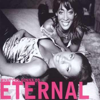 Eternal - What'Cha Gonna Do