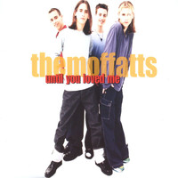 The Moffatts - Until You Loved Me