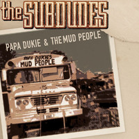 The Subdudes - Papa Dukie & The Mud People