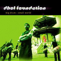 Dhol Foundation - Big Drum: Small World