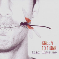 Green To Think - Liar Like Me