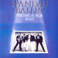 Spandau Ballet - The Twelve Inch Mixes