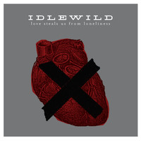 Idlewild - Love Steals Us From Loneliness