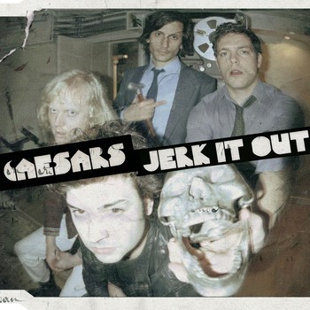 Caesars - Jerk It Out