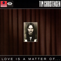 Tim Christensen - Love Is A Matter Of...