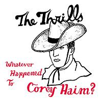The Thrills - Whatever Happened To Corey Haim?