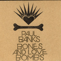 Paul Banks - Bones & Love Bombs