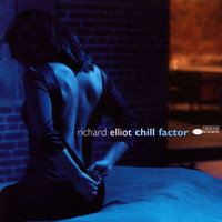 Richard Elliot - Chill Factor