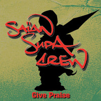 Saian Supa Crew - Give Praise/X Raisons