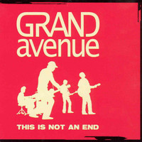 Grand Avenue - This Is Not An End