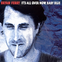 Bryan Ferry - It's All Over Now Baby Blue