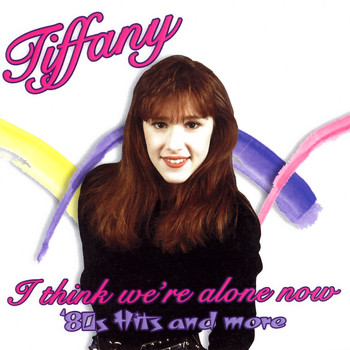 Tiffany - I Think We're Alone Now: '80s Hits And More