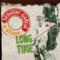 Sergent Garcia - Long Time