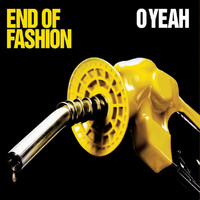 End Of Fashion - O Yeah
