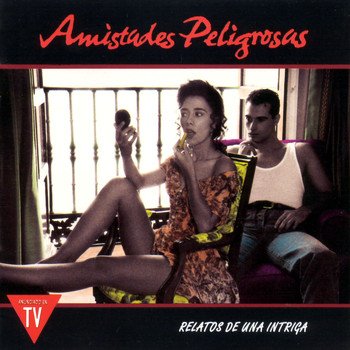 Amistades Peligrosas - Relatos De Una Intriga
