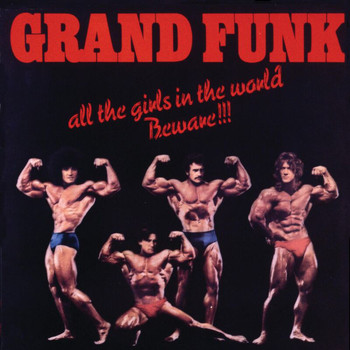 Grand Funk Railroad - All The Girls In The World Beware!!! (Remastered)