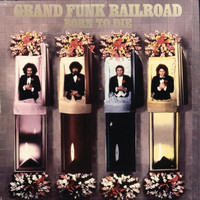 Grand Funk Railroad - Born To Die (Remastered)
