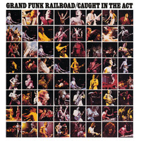 Grand Funk Railroad - Caught In The Act (Live/Remastered)