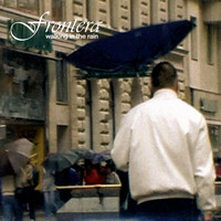 Frontera - Walking In The Rain