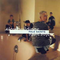 Pale Saints - Slow Buildings