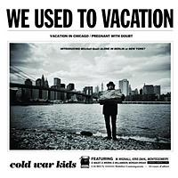 Cold War Kids - We Used To Vacation