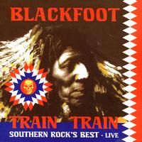 Blackfoot - Train Train: Southern Rock's Best - Live