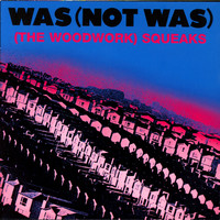 Was (Not Was) - (The Woodwork) Squeaks