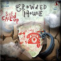 Crowded House - She Called Up