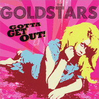 The Goldstars - Gotta Get Out!