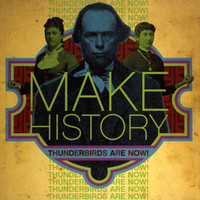 Thunderbirds Are Now! - Make History